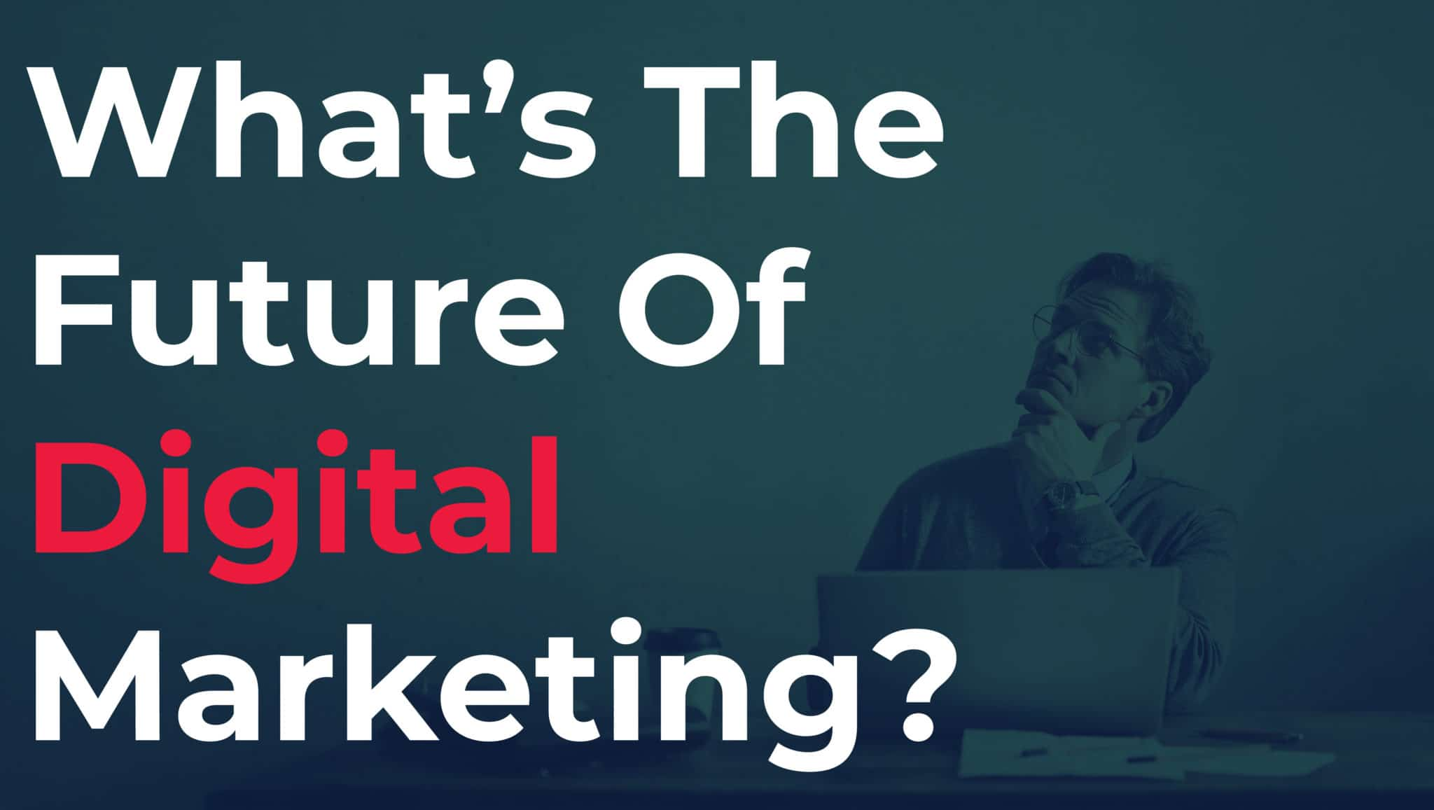 What's The Future Of Digital Marketing?